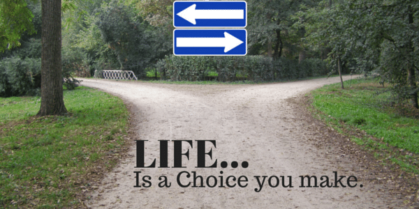 Life is a Choice You Make